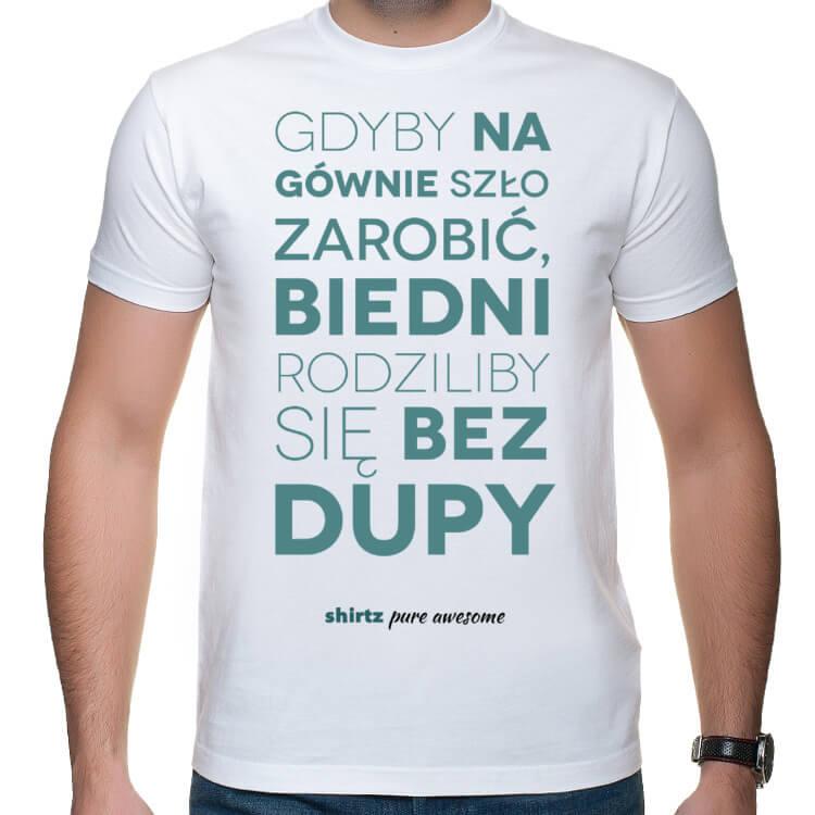 Koszulka męska Gdyby na gównie szło zarobić