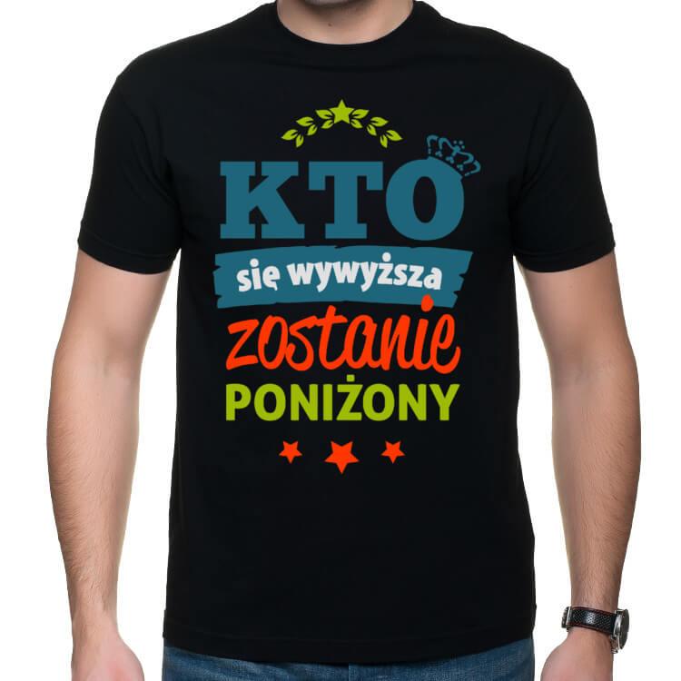 T-shirt Kto się wywyższa, zostanie poniżony