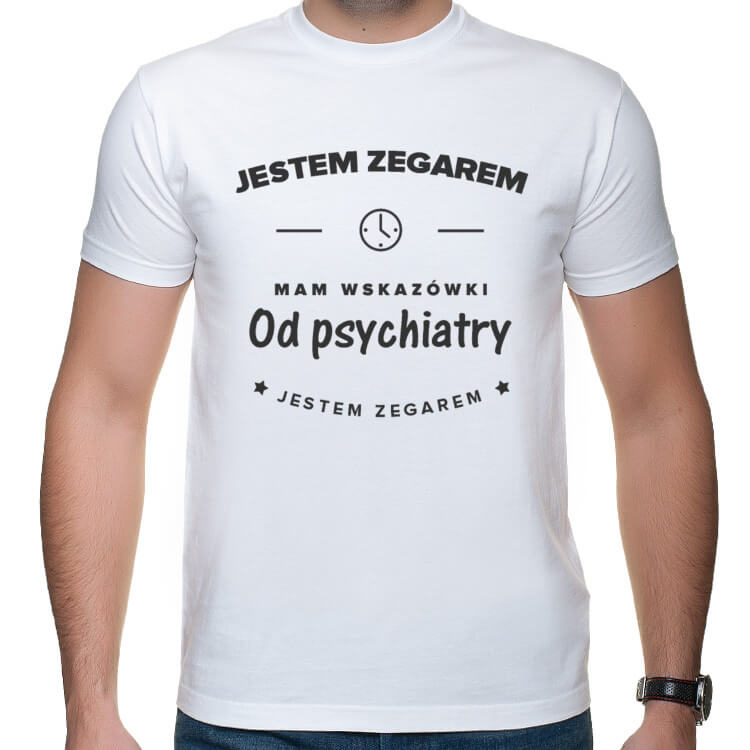 Koszulka Jestem zegarem - mam wskazówki od psychiatry