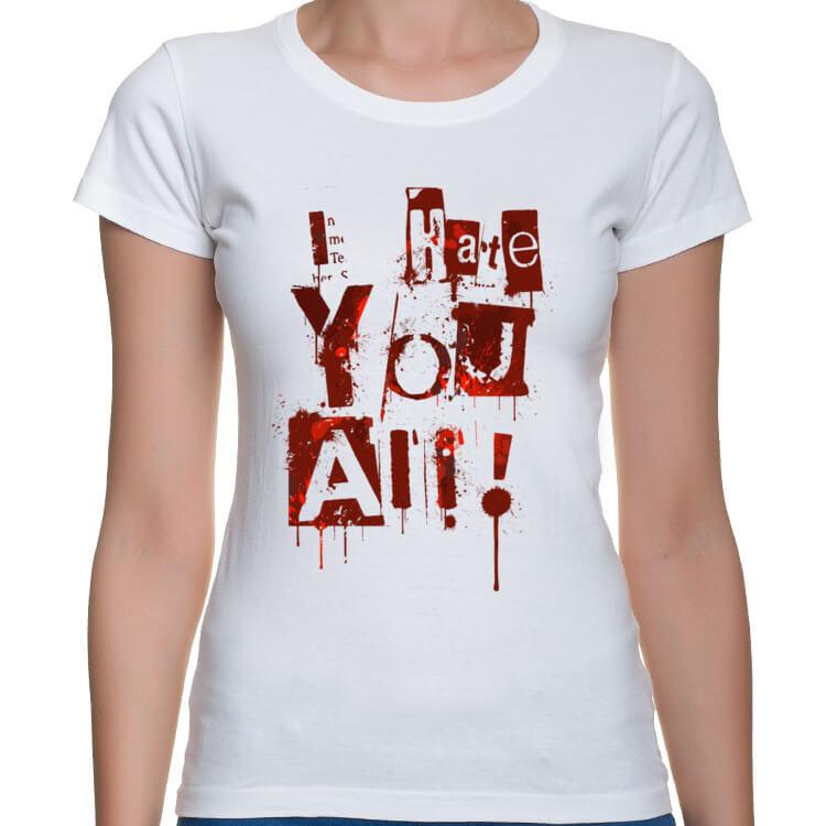 Koszulka damska I hate you all