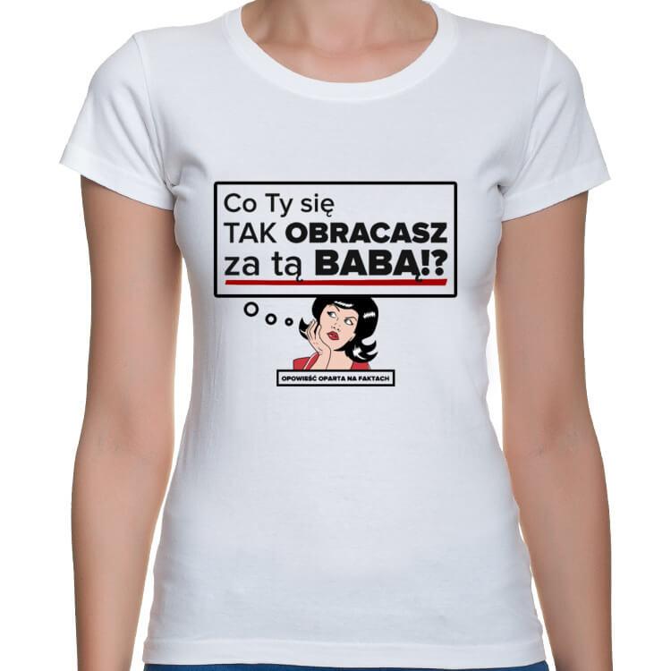 Koszulka Co Ty się tak obracasz za tą babą!?