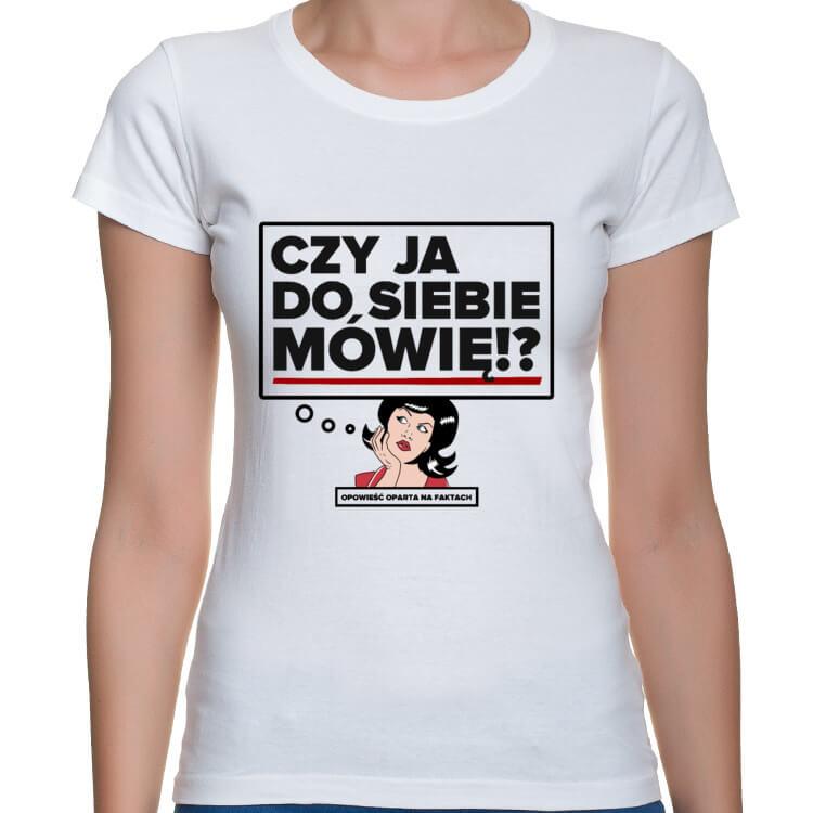 Koszulka Czy ja do siebie mówię!?