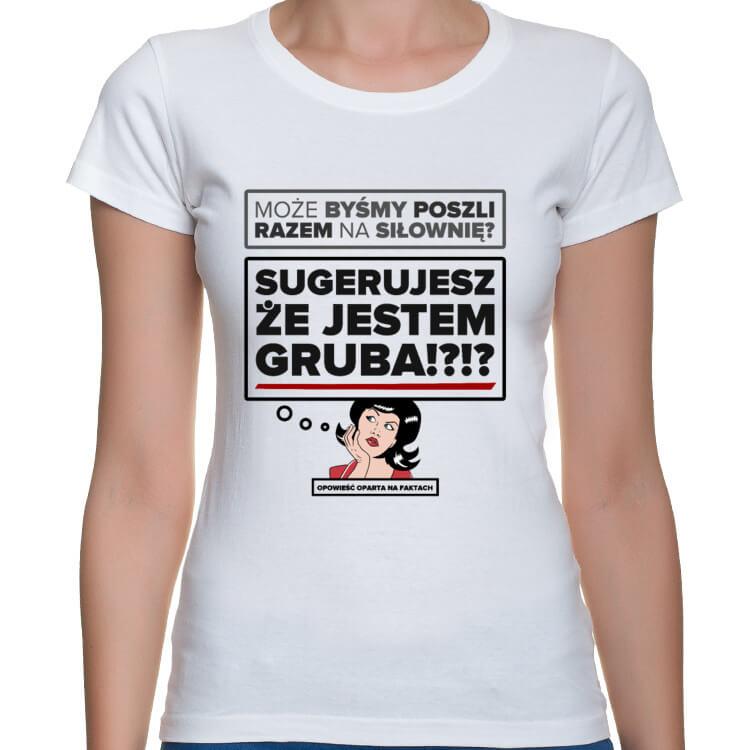 Koszulka Sugerujesz że jestem gruba!?