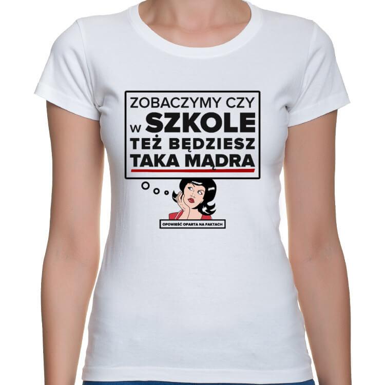 Koszulka Zobaczymy czy w szkole będziesz taka mądra