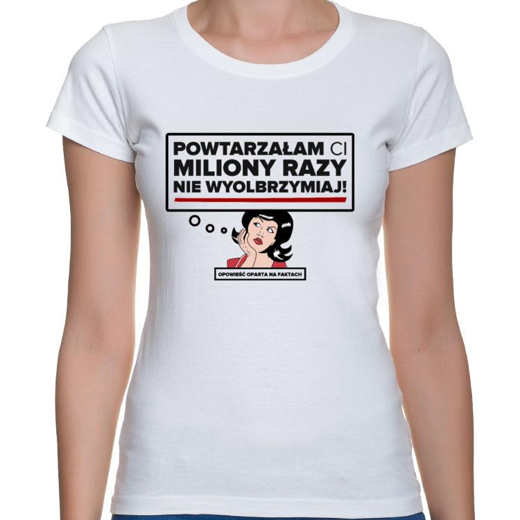 Koszulka Powtarzałam Ci milion razy - nie wyolbrzymiaj
