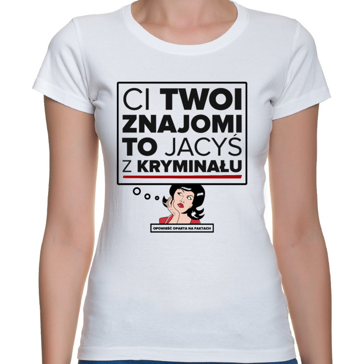 Koszulka Ci Twoi znajomi to jacyś z kryminału