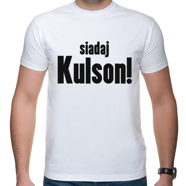 Bardzo dobra Koszulka Siadaj Kulson | Shirtz.pl - Fajne koszulki NB23