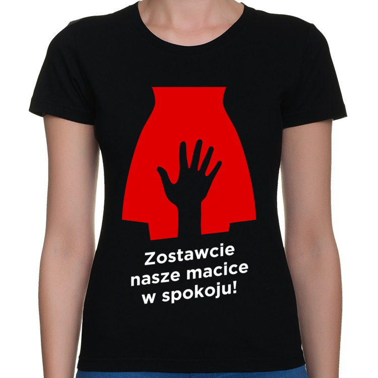 Koszulka Zostawcie nasze macice w spokoju | Strajk kobiet
